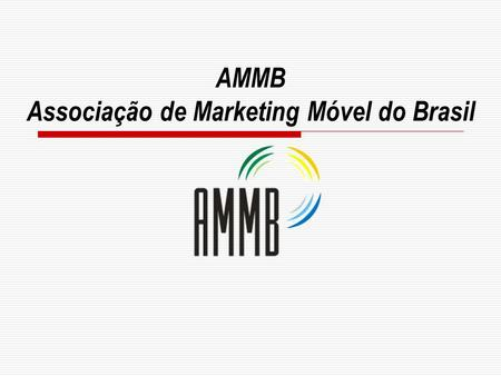AMMB Associação de Marketing Móvel do Brasil. Mobile Marketing na Inclusão Digital.