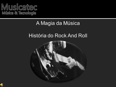 A Magia da Música História do Rock And Roll. Elvis Presley.