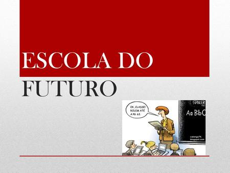 ESCOLA DO FUTURO.