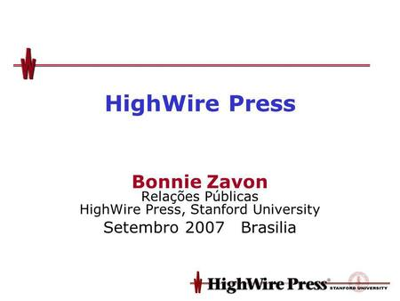 HighWire Press Bonnie Zavon Relações Públicas HighWire Press, Stanford University Setembro 2007 Brasilia.