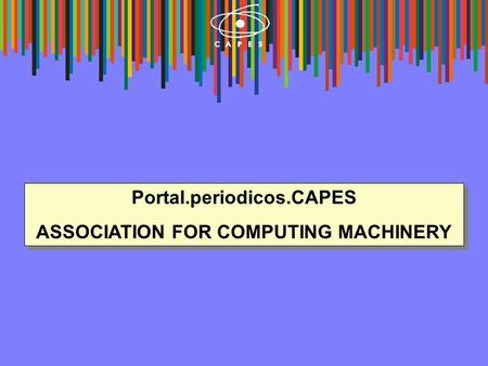 Portal.periodicos.CAPES ASSOCIATION FOR COMPUTING MACHINERY Portal.periodicos.CAPES ASSOCIATION FOR COMPUTING MACHINERY.