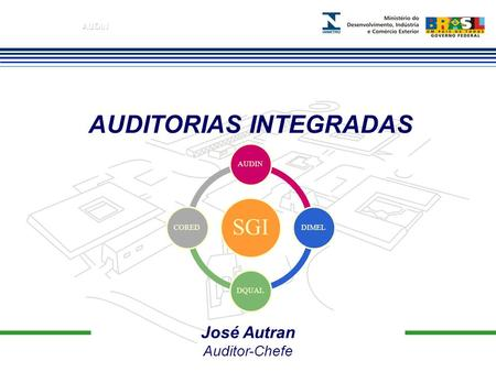 José Autran Auditor-Chefe AUDITORIAS INTEGRADAS SGI AUDINDIMELDQUALCORED.