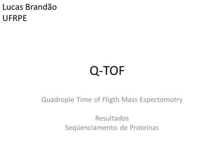 Q-TOF Lucas Brandão UFRPE Quadrople Time of Fligth Mass Espectomotry