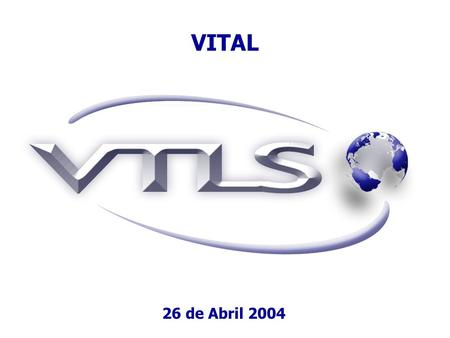 VITAL 26 de Abril 2004. Visionary Technology in Library Solutions V TLS I maging T echnology for A dvanced L earning Tecnologia de Imagens da VTLS para.
