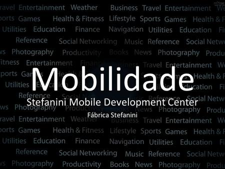 Mobilidade Stefanini Mobile Development Center Fábrica Stefanini.