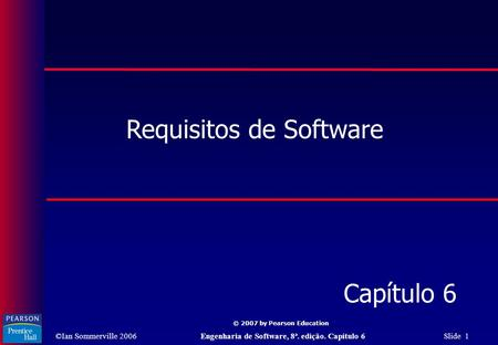 ©Ian Sommerville 2006Engenharia de Software, 8ª. edição. Capítulo 6 Slide 1 © 2007 by Pearson Education Requisitos de Software Capítulo 6.