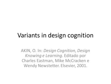Variants in design cognition AKIN, O. In: Design Cognition, Design Knowing e Learning. Editado por Charles Eastman, Mike McCracken e Wendy Newstetter.
