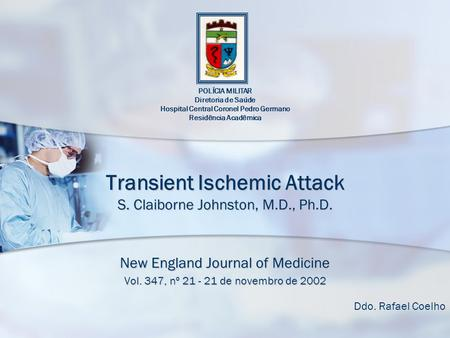 Transient Ischemic Attack S. Claiborne Johnston, M.D., Ph.D. New England Journal of Medicine Vol. 347, nº 21 - 21 de novembro de 2002 Ddo. Rafael Coelho.