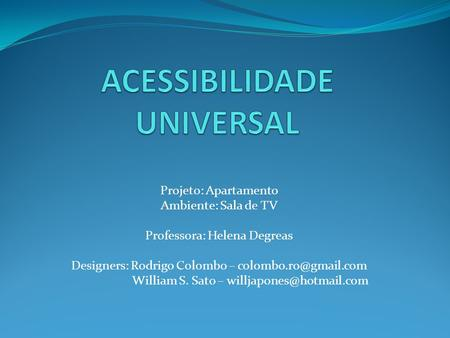 Projeto: Apartamento Ambiente: Sala de TV Professora: Helena Degreas Designers: Rodrigo Colombo – William S. Sato –