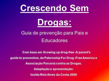 Crescendo Sem Drogas: Guia de prevenção para Pais e Educadores Com base em Growing up drug-free -A parent's guide to prevention, da Paternship For Drug.