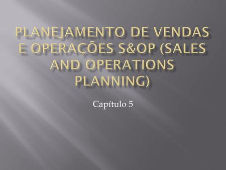 Planejamento de vendas e operações s&op (sales and operations planning) Capítulo 5.