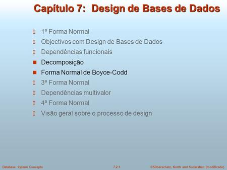 ©Silberschatz, Korth and Sudarshan (modificado)7.2.1Database System Concepts Capítulo 7: Design de Bases de Dados 1ª Forma Normal Objectivos com Design.