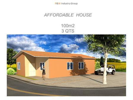 P&W Industry Group AFFORDABLE HOUSE 100m2 3 QTS. P&W Industry Group.