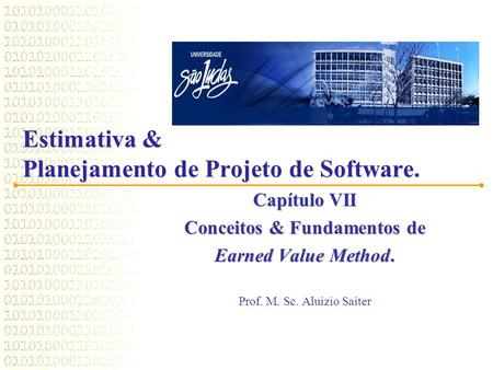 Estimativa & Planejamento de Projeto de Software. Capítulo VII Conceitos & Fundamentos de Earned Value Method. Prof. M. Sc. Aluizio Saiter.