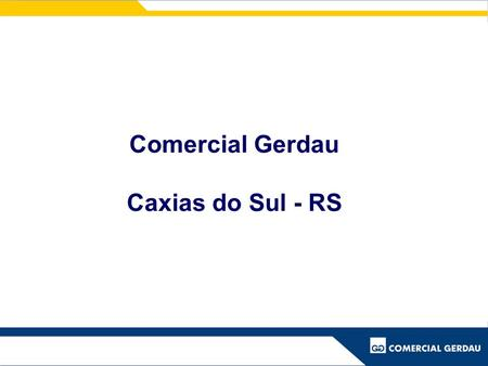 Comercial Gerdau Caxias do Sul - RS.