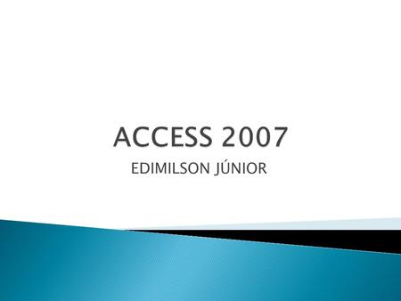 ACCESS 2007 EDIMILSON JÚNIOR.