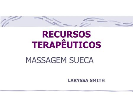 RECURSOS TERAPÊUTICOS MASSAGEM SUECA LARYSSA SMITH.