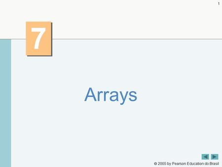  2005 by Pearson Education do Brasil 1 7 7 Arrays.