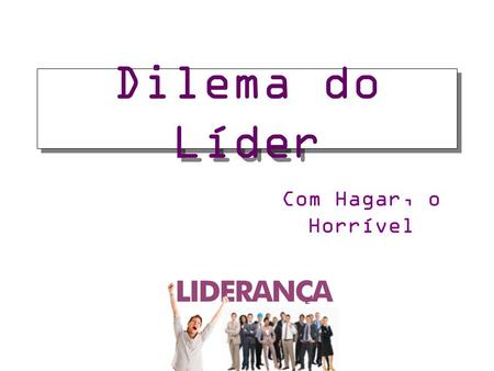 Dilema do Líder Com Hagar, o Horrível.