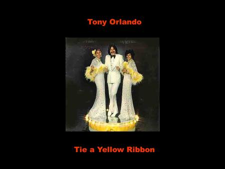 Tony Orlando Tie a Yellow Ribbon.