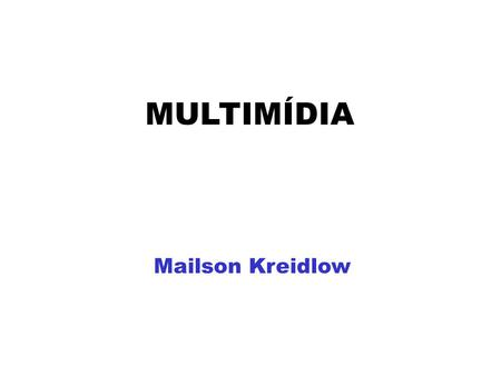 MULTIMÍDIA Mailson Kreidlow.