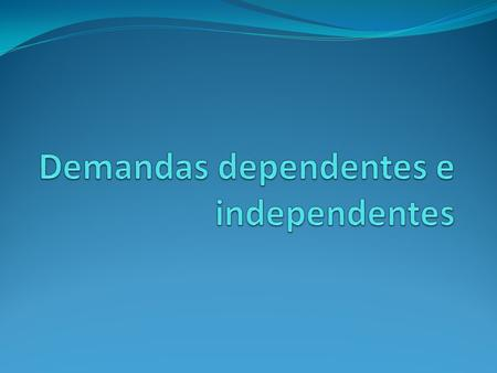 Demandas dependentes e independentes