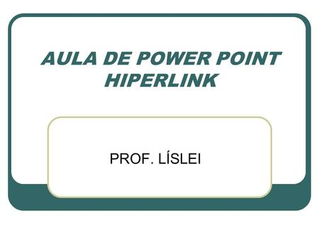 AULA DE POWER POINT HIPERLINK
