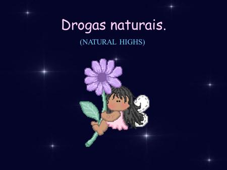 Drogas naturais. (NATURAL HIGHS).