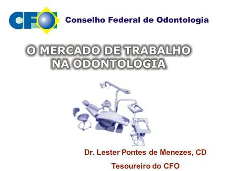 Dr. Lester Pontes de Menezes, CD Tesoureiro do CFO.