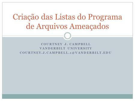 COURTNEY J. CAMPBELL VANDERBILT UNIVERSITY Criação das Listas do Programa de Arquivos Ameaçados.