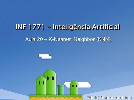 INF 1771 – Inteligência Artificial Aula 20 – K-Nearest Neighbor (KNN) Edirlei Soares de Lima.