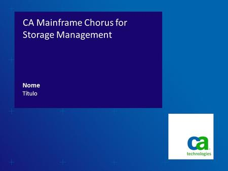 CA Mainframe Chorus for Storage Management Título Nome.