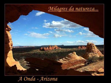 Milagres da natureza... A Onda - Arizona.