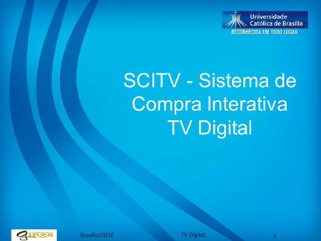 Brasília/2010 TV Digital 1 SCITV - Sistema de Compra Interativa TV Digital.