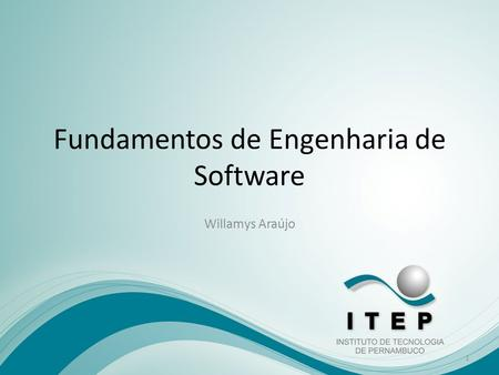 Fundamentos de Engenharia de Software Willamys Araújo 1.