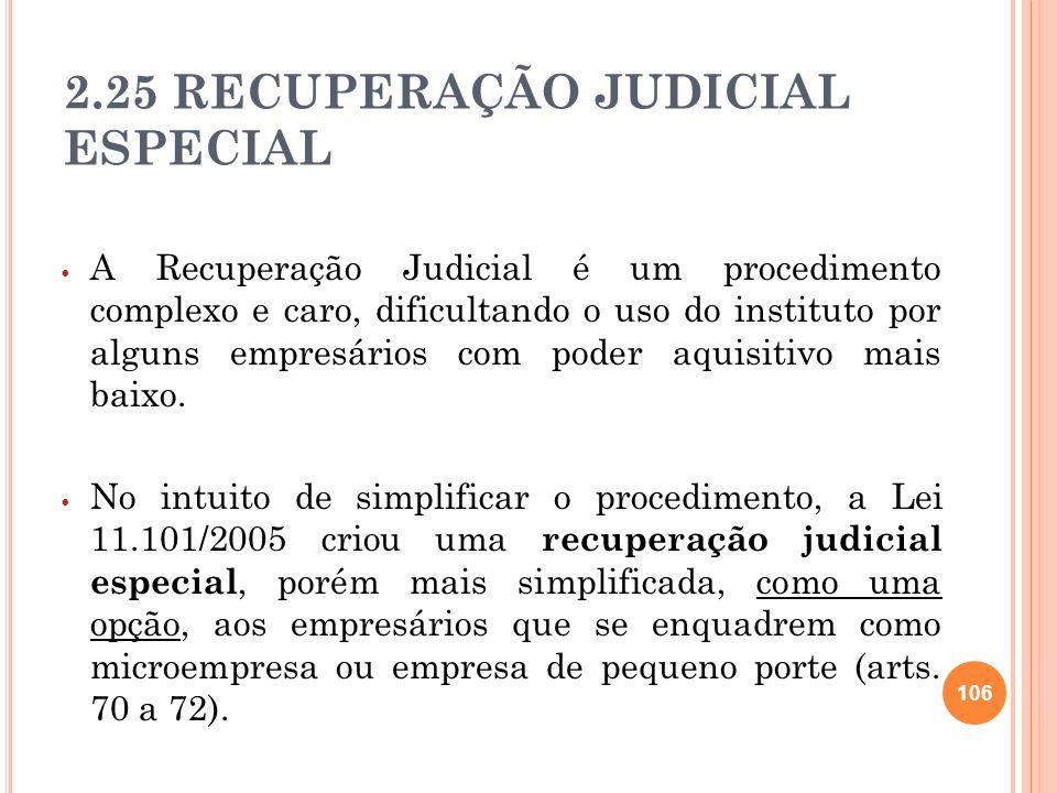 107 Tem os mesmos objetivos e natureza da recuperação judicial comum, mas possui um procedimento mais simplificado.