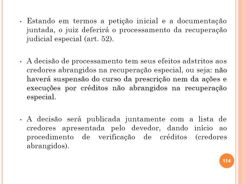 115 2.25.3 PLANO ESPECIAL DE RECUPERAÇÃO prazo improrrogável Da publicação da decisão deferindo o processamento, o devedor terá o prazo improrrogável de 60 dias para apresentação do plano especial de recuperação.