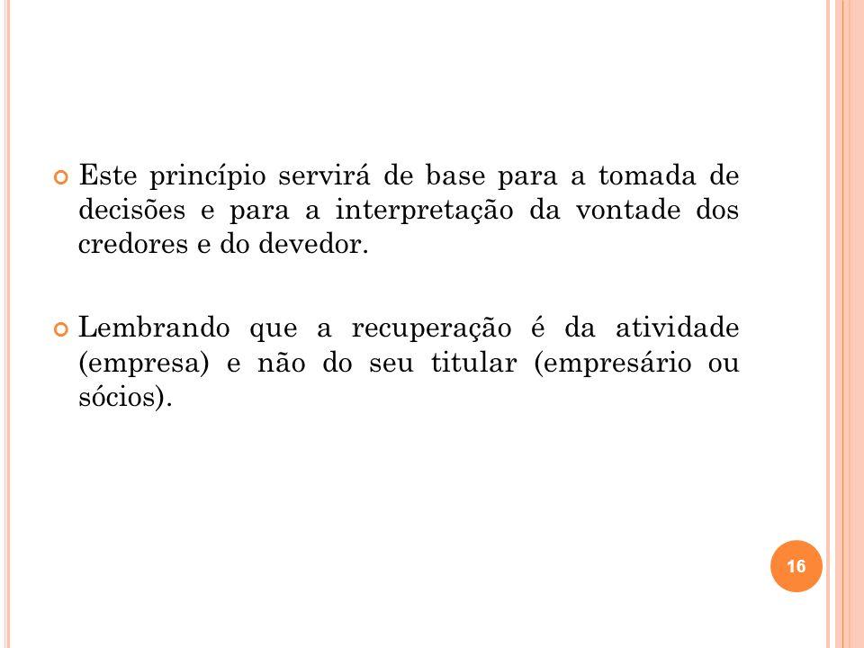 B) PRINCÍPIO DA PRESERVAÇÃO DA EMPRESA O mais importante no que se refere à recuperação judicial, pois dele decorre o objetivo principal do instituto.