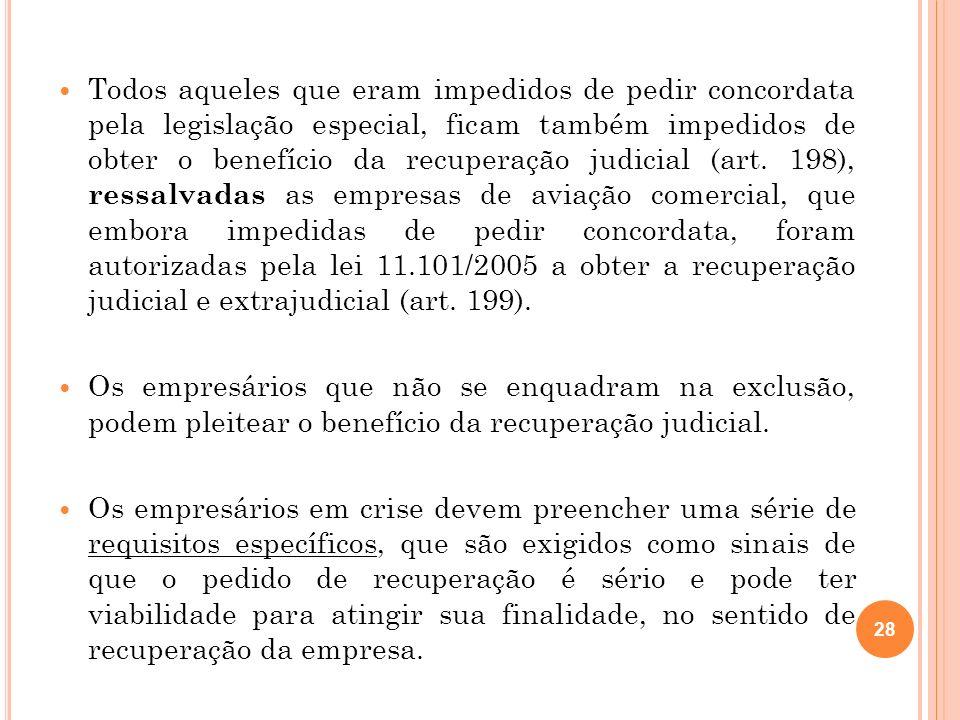 29 Os requisitos específicos e cumulativos para a concessão do benefício da recuperação judicial estão dispostos no art.