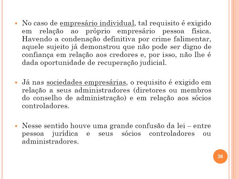 37 Se a pessoa jurídica cumpre os requisitos, não deveria ser impedida sua recuperação, pois é ela que se sujeitará a tal procedimento e não os seus sócios.