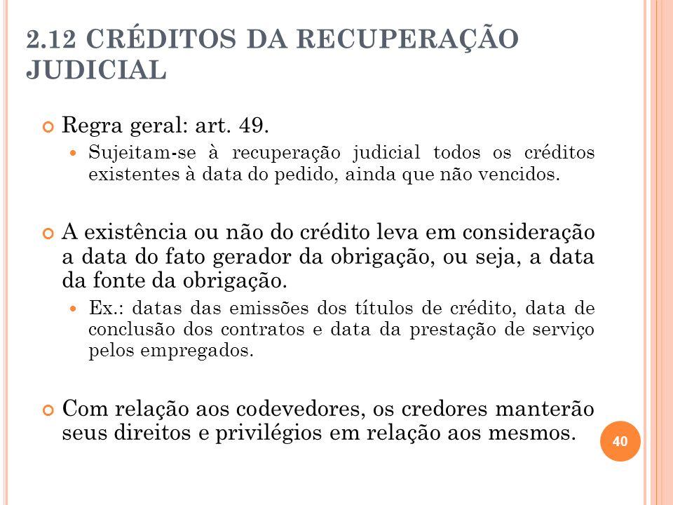 41 Os créditos que não podem ser cobrados através da recuperação judicial (inexigíveis) são aqueles trazidos pelo art.