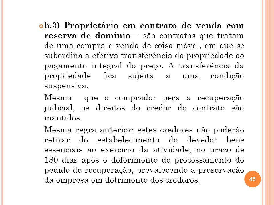 46 b.4) Proprietário ou promitente vendedor de imóveis – está excluído da recuperação judicial desde que haja no contrato cláusula de irrevogabilidade ou irretratabilidade, inclusive em incorporações imobiliárias.