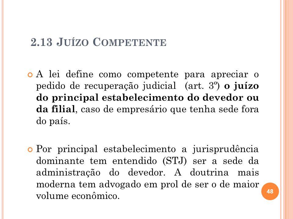 49 2.14 REQUISITOS DA PETIÇÃO INICIAL A exordial da recuperação judicial deve atender a todos os requisitos formais e estruturais impostos pela legislação processual.