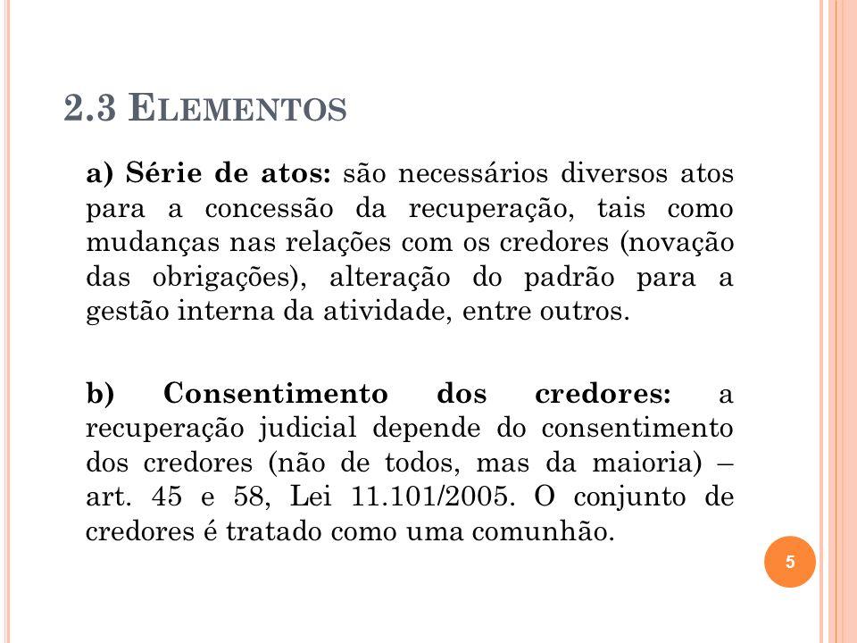 c) Concessão Judicial: o procedimento exige como pressuposto, além do exercício do direito de ação e do cumprimento de certos requisitos legais, a concessão pelo Judiciário.