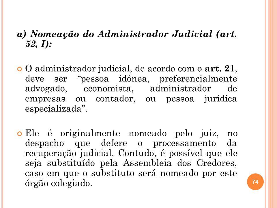 75 As funções do administrador judicial na recuperação judicial variam, conforme exista ou não o Comitê e conforme tenha sido ou não decretado o afastamento dos administradores da sociedade empresária em recuperação.