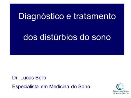 Diagnóstico e tratamento dos distúrbios do sono Dr. Lucas Bello Especialista em Medicina do Sono.