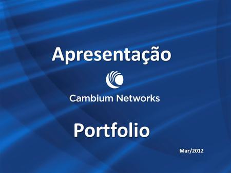 Apresentação Portfolio Mar/2012. Cambium Networks2 Quem somos? + Point to Multipoint (PMP) + Point to Point (PTP) access networks backhaul infrastructure.