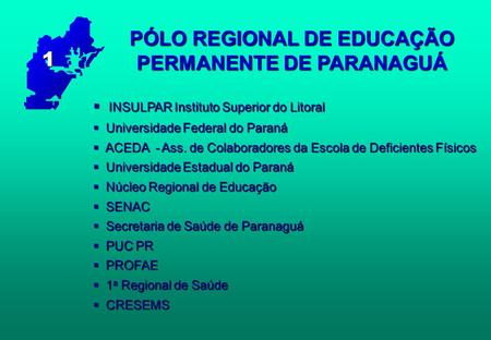 PÓLO REGIONAL DE EDUCAÇÃO PERMANENTE DE PARANAGUÁ  INSULPAR Instituto Superior do Litoral  Universidade Federal do Paraná  ACEDA - Ass. de Colaboradores.