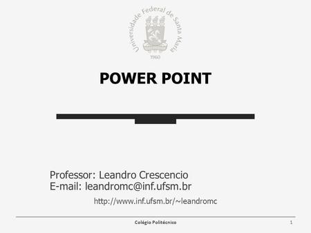 POWER POINT Professor: Leandro Crescencio    Colégio Politécnico1.