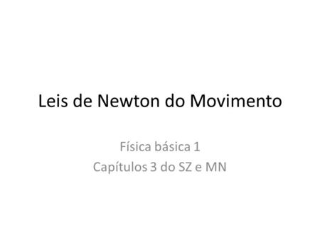 Leis de Newton do Movimento Física básica 1 Capítulos 3 do SZ e MN.